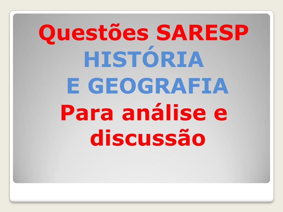 Questões SARESP HISTÓRIA E GEOGRAFIA Para análise e discussão