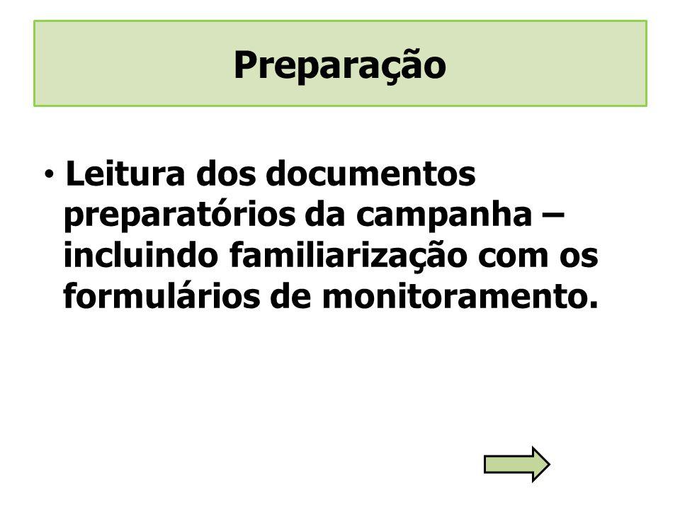 Leitura dos documentos preparatórios da campanha – incluindo familiarização com os formulários de monitoramento.