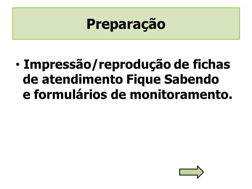 Impressão/reprodução de fichas de atendimento Fique Sabendo e formulários de monitoramento.