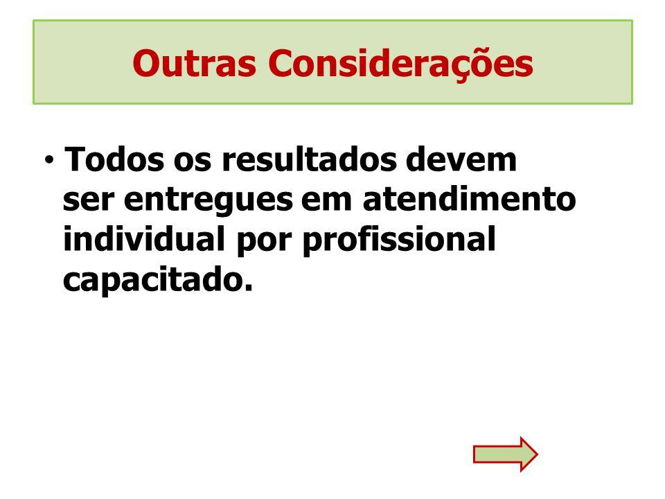 Todos os resultados devem ser entregues em atendimento individual por profissional capacitado.