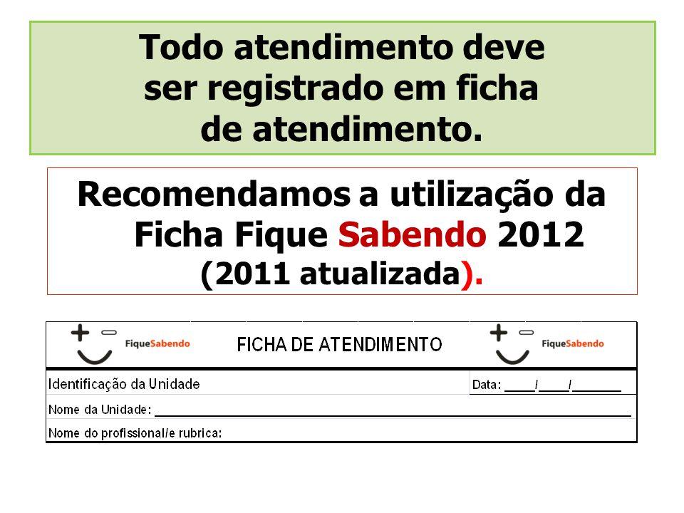 Recomendamos a utilização da Ficha Fique Sabendo 2012 (2011 atualizada).