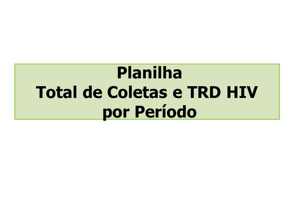 Planilha Total de Coletas e TRD HIV por Período