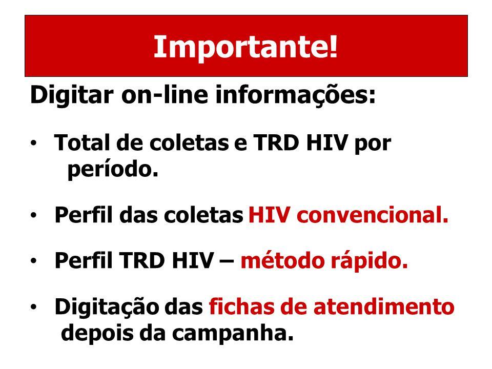Importante.Digitar on-line informações: Total de coletas e TRD HIV por período.