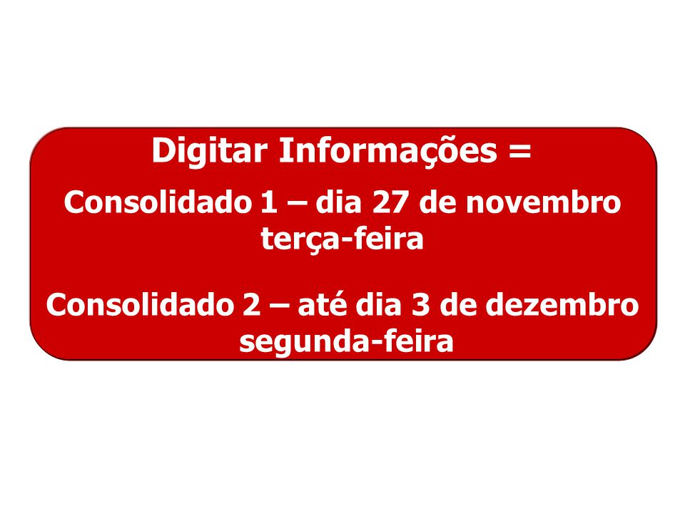 Digitar Informações = Consolidado 1 – dia 27 de novembro terça-feira Consolidado 2 – até dia 3 de dezembro segunda-feira