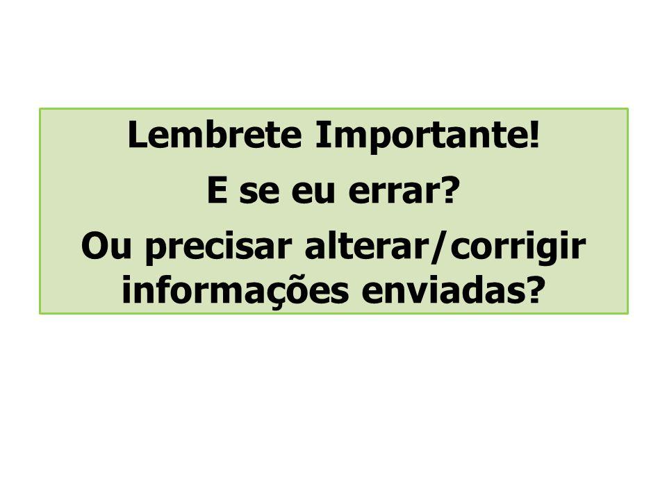 Lembrete Importante! E se eu errar? Ou precisar alterar/corrigir informações enviadas?