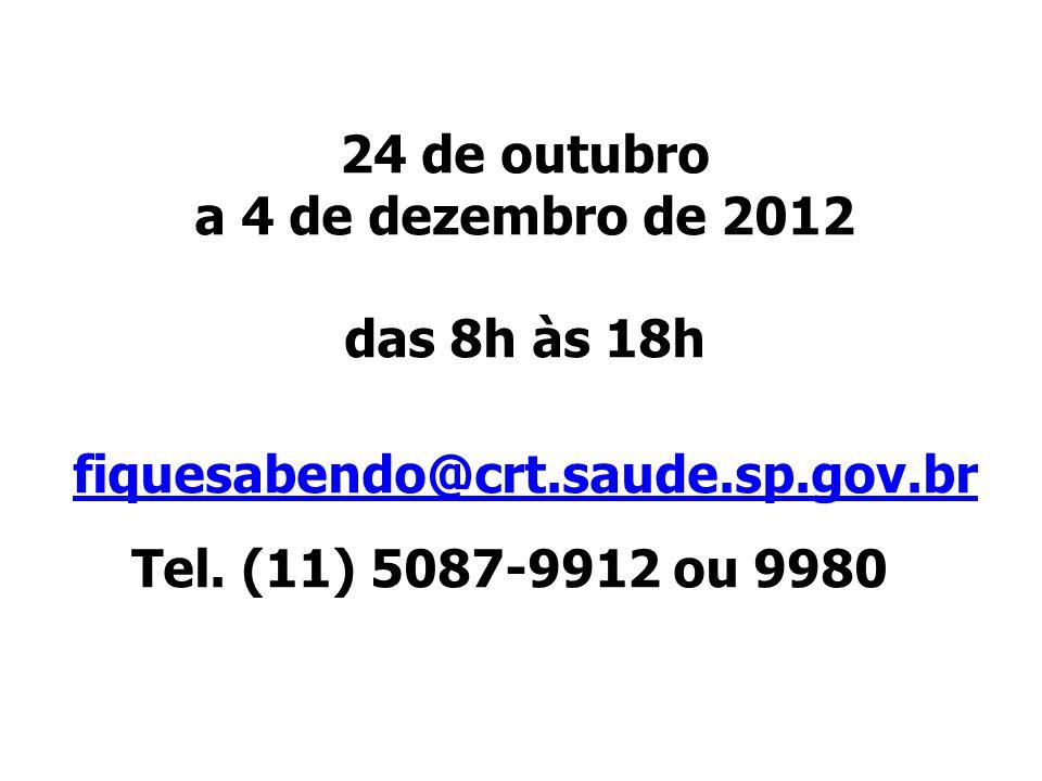 24 de outubro a 4 de dezembro de 2012 das 8h às 18h fiquesabendo@crt.saude.sp.gov.br Tel.