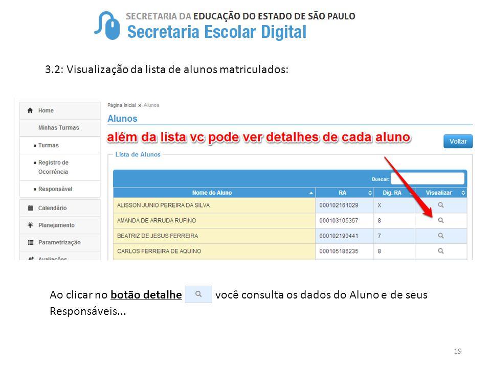 19 3.2: Visualização da lista de alunos matriculados: Ao clicar no botão detalhe você consulta os dados do Aluno e de seus Responsáveis...