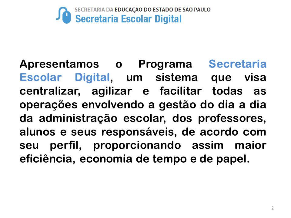 2 Apresentamos o Programa Secretaria Escolar Digital, um sistema que visa centralizar, agilizar e facilitar todas as operações envolvendo a gestão do