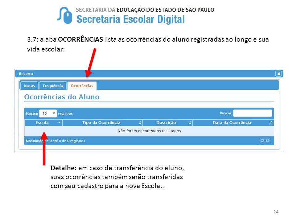 24 3.7: a aba OCORRÊNCIAS lista as ocorrências do aluno registradas ao longo e sua vida escolar: Detalhe: em caso de transferência do aluno, suas ocor