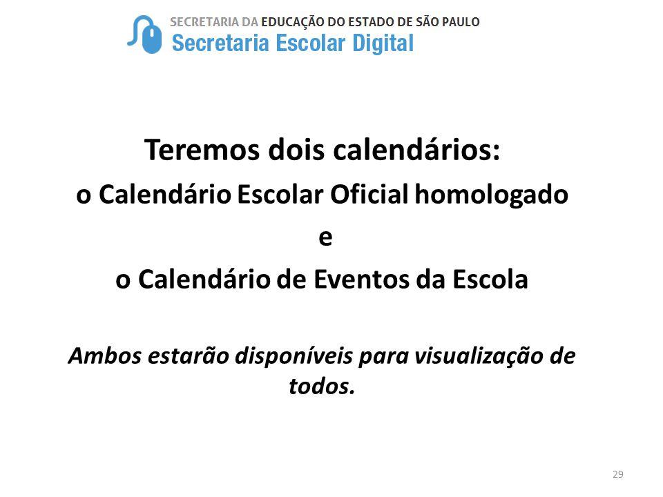 29 Teremos dois calendários: o Calendário Escolar Oficial homologado e o Calendário de Eventos da Escola Ambos estarão disponíveis para visualização d