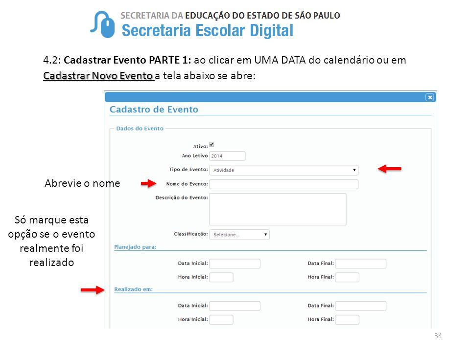 34 Cadastrar Novo Evento 4.2: Cadastrar Evento PARTE 1: ao clicar em UMA DATA do calendário ou em Cadastrar Novo Evento a tela abaixo se abre: Só marq