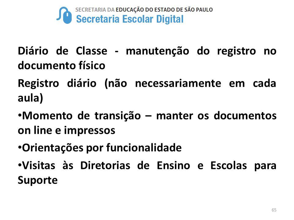 65 Diário de Classe - manutenção do registro no documento físico Registro diário (não necessariamente em cada aula) Momento de transição – manter os d