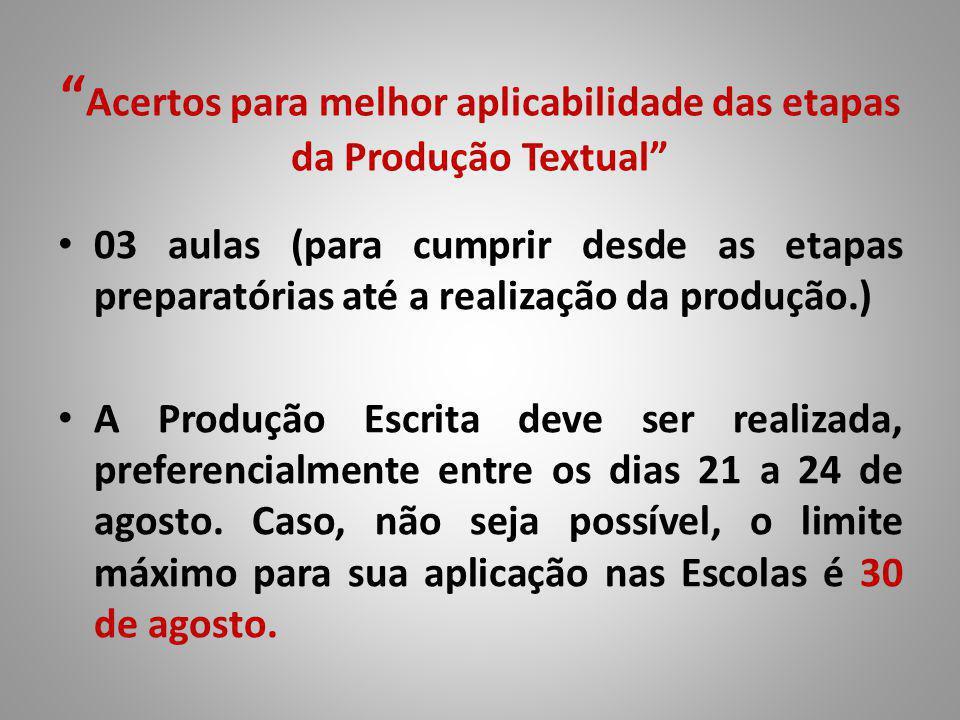 Acertos para melhor aplicabilidade das etapas da Produção Textual 03 aulas (para cumprir desde as etapas preparatórias até a realização da produção.) A Produção Escrita deve ser realizada, preferencialmente entre os dias 21 a 24 de agosto.