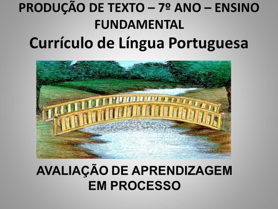 PRODUÇÃO DE TEXTO – 7º ANO – ENSINO FUNDAMENTAL Currículo de Língua Portuguesa AVALIAÇÃO DE APRENDIZAGEM EM PROCESSO