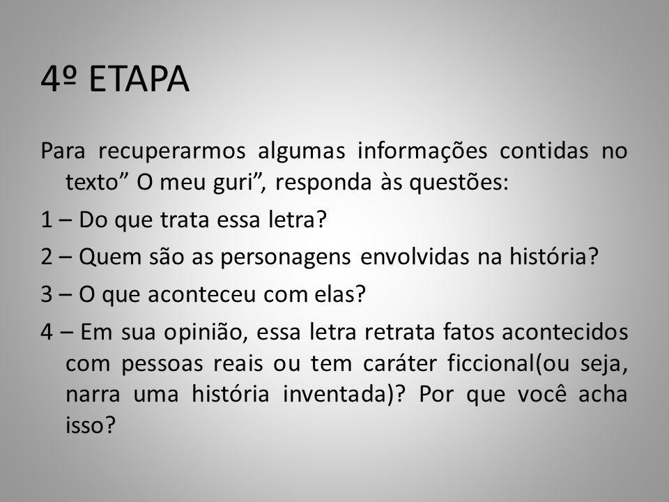4º ETAPA Para recuperarmos algumas informações contidas no texto O meu guri, responda às questões: 1 – Do que trata essa letra.