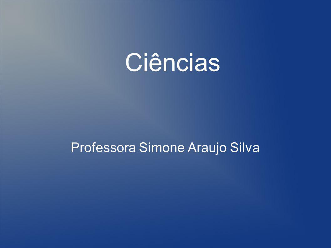 Ciências Professora Simone Araujo Silva