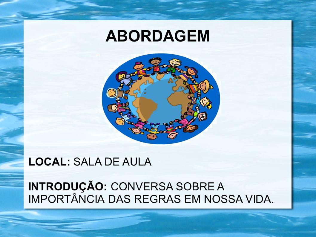ABORDAGEM LOCAL: SALA DE AULA INTRODUÇÃO: CONVERSA SOBRE A IMPORTÂNCIA DAS REGRAS EM NOSSA VIDA.