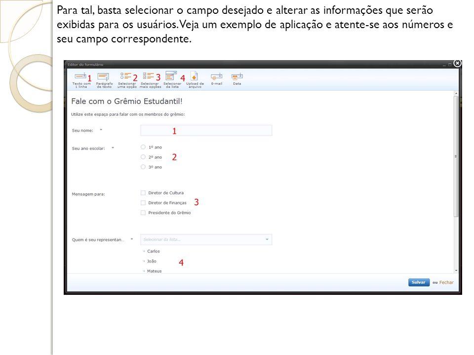Para tal, basta selecionar o campo desejado e alterar as informações que serão exibidas para os usuários. Veja um exemplo de aplicação e atente-se aos