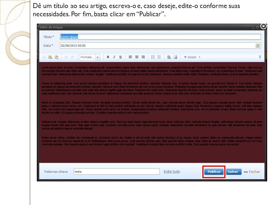 Dê um título ao seu artigo, escreva-o e, caso deseje, edite-o conforme suas necessidades. Por fim, basta clicar em Publicar.