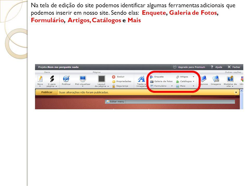 Na tela de edição do site podemos identificar algumas ferramentas adicionais que podemos inserir em nosso site.