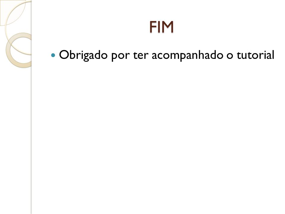 FIM Obrigado por ter acompanhado o tutorial