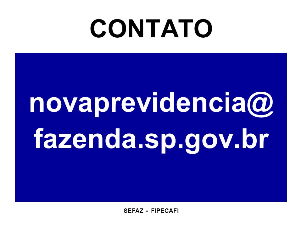 SEFAZ - FIPECAFI CONTATO novaprevidencia@ fazenda.sp.gov.br