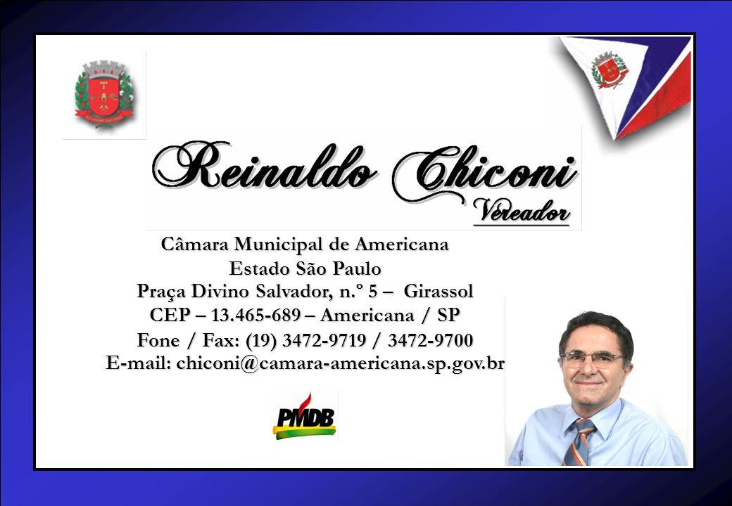 Câmara Municipal de Americana Estado São Paulo Praça Divino Salvador, n.º 5 – Girassol CEP – 13.465-689 – Americana / SP Fone / Fax: (19) 3472-9719 / 3472-9700 E-mail: chiconi@camara-americana.sp.gov.br
