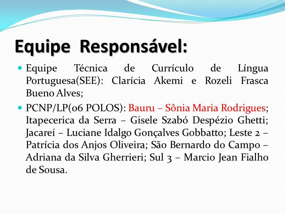 Equipe Responsável: Equipe Técnica de Currículo de Língua Portuguesa(SEE): Clarícia Akemi e Rozeli Frasca Bueno Alves; PCNP/LP(06 POLOS): Bauru – Sôni