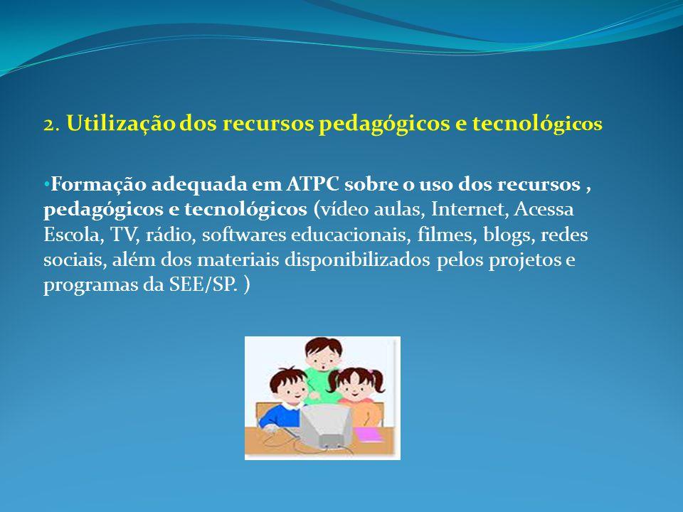2. Utilização dos recursos pedagógicos e tecnoló gicos Formação adequada em ATPC sobre o uso dos recursos, pedagógicos e tecnológicos (vídeo aulas, In