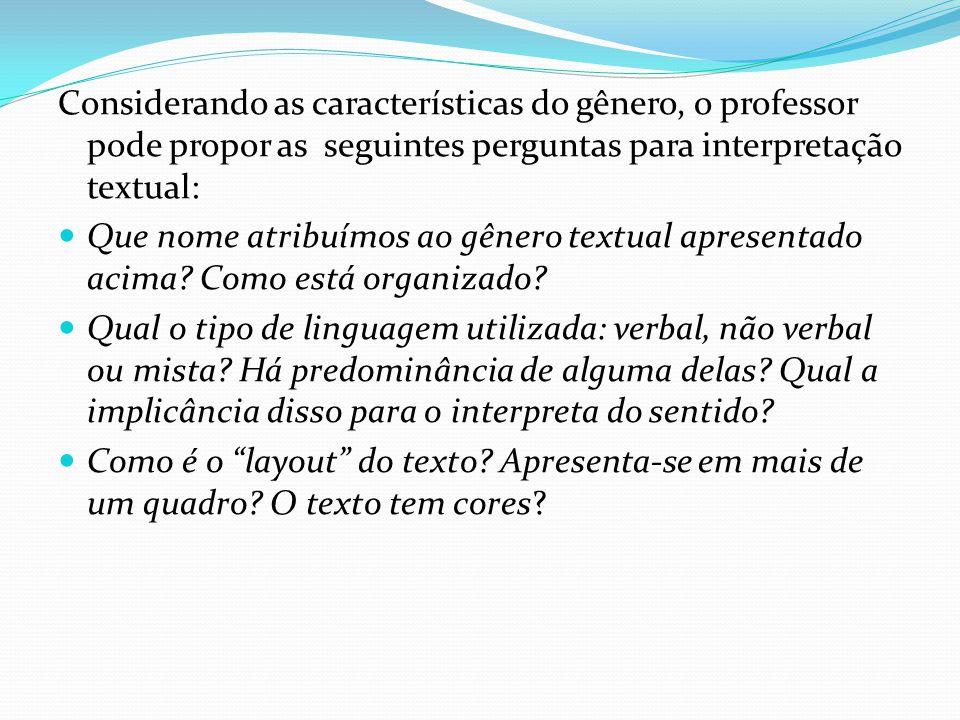 Considerando as características do gênero, o professor pode propor as seguintes perguntas para interpretação textual: Que nome atribuímos ao gênero te