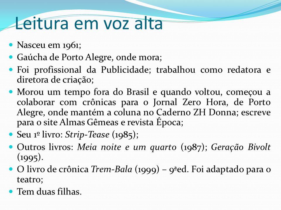 Leitura em voz alta Nasceu em 1961; Gaúcha de Porto Alegre, onde mora; Foi profissional da Publicidade; trabalhou como redatora e diretora de criação;