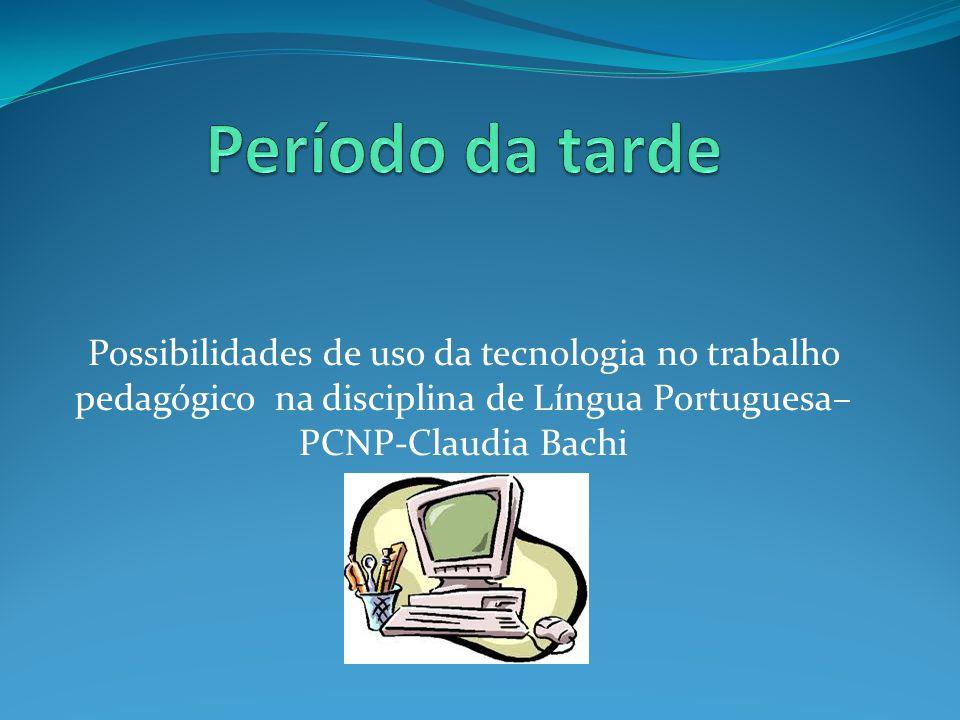 Possibilidades de uso da tecnologia no trabalho pedagógico na disciplina de Língua Portuguesa– PCNP-Claudia Bachi
