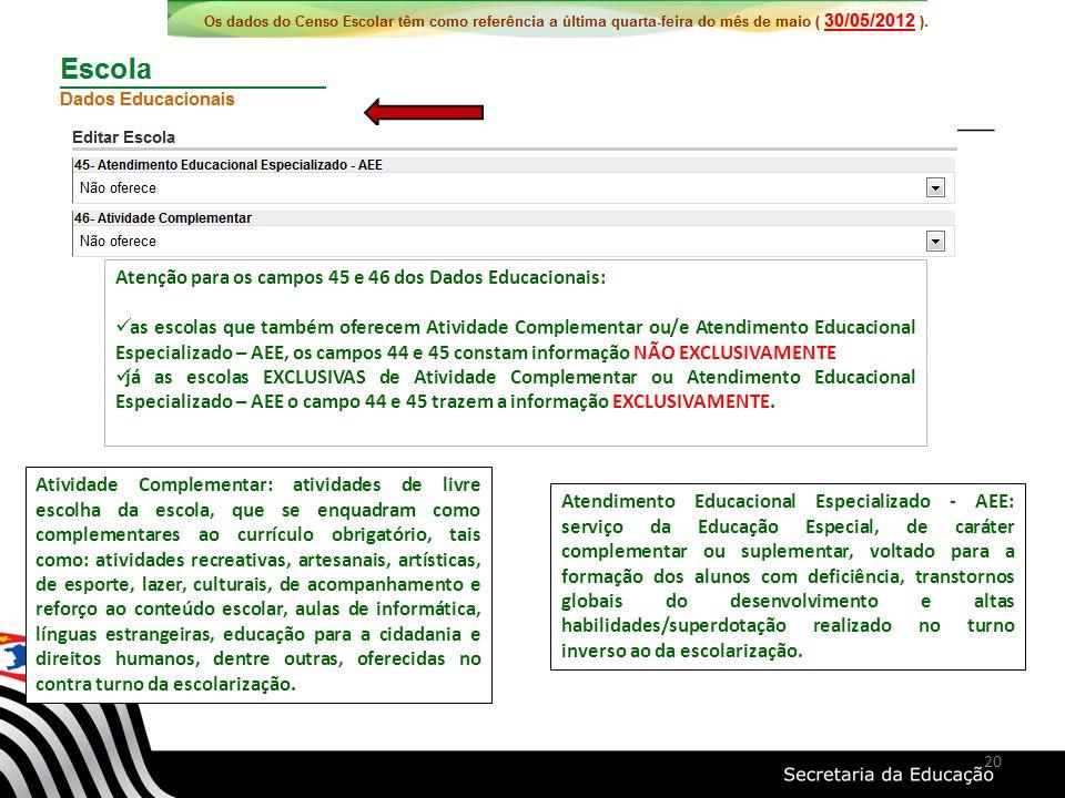 Atenção para os campos 45 e 46 dos Dados Educacionais: as escolas que também oferecem Atividade Complementar ou/e Atendimento Educacional Especializad