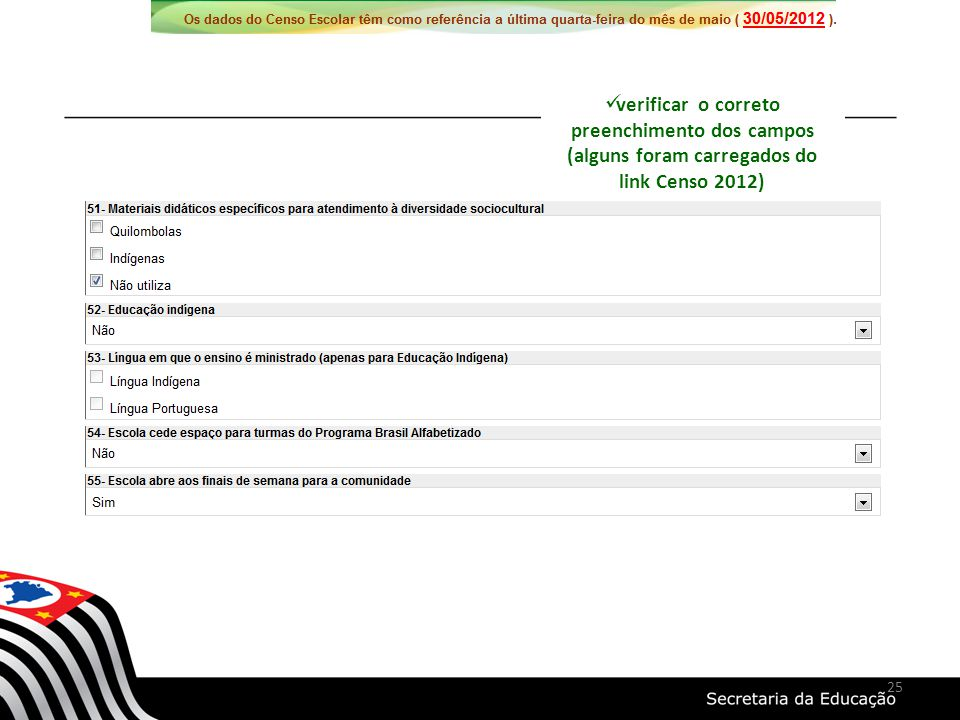 verificar o correto preenchimento dos campos (alguns foram carregados do link Censo 2012) 25