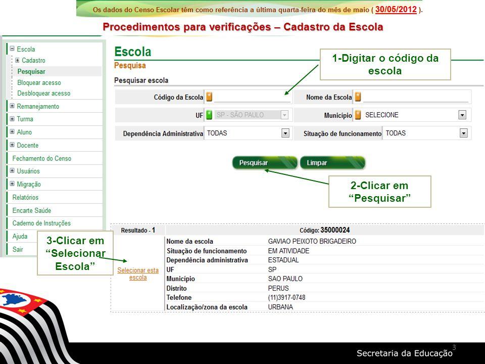 Procedimentos para verificações – Cadastro da Escola 1-Digitar o código da escola 2-Clicar em Pesquisar 3-Clicar em Selecionar Escola 3