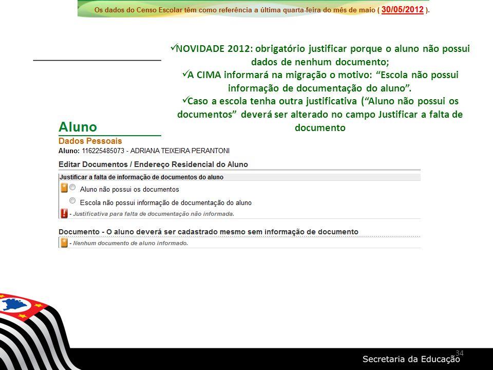 NOVIDADE 2012: obrigatório justificar porque o aluno não possui dados de nenhum documento; A CIMA informará na migração o motivo: Escola não possui in