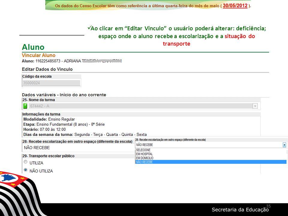 Ao clicar em Editar Vinculo o usuário poderá alterar: deficiência; espaço onde o aluno recebe a escolarização e a situação do transporte 35