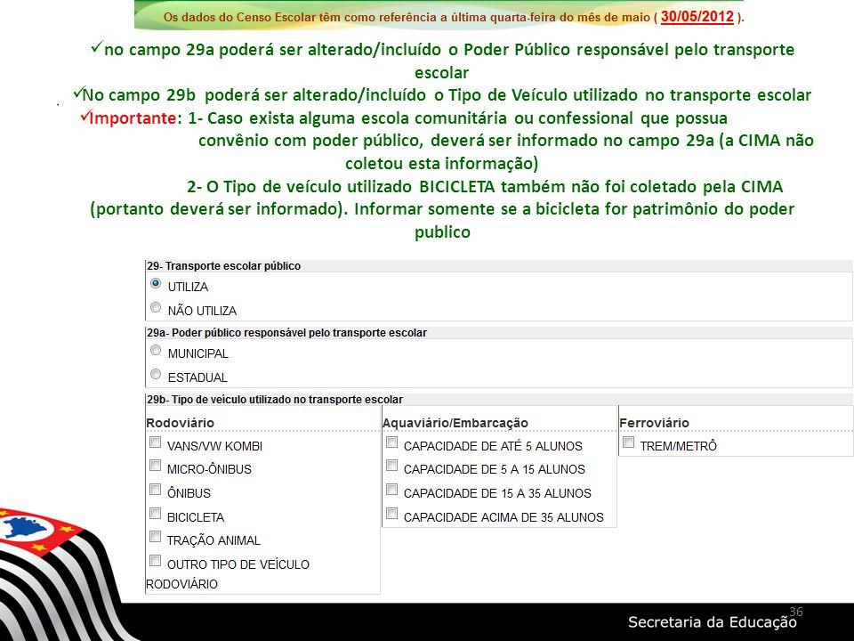 no campo 29a poderá ser alterado/incluído o Poder Público responsável pelo transporte escolar No campo 29b poderá ser alterado/incluído o Tipo de Veíc