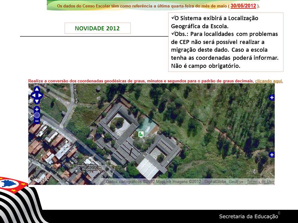NOVIDADE 2012 6 O Sistema exibirá a Localização Geográfica da Escola. Obs.: Para localidades com problemas de CEP não será possível realizar a migraçã