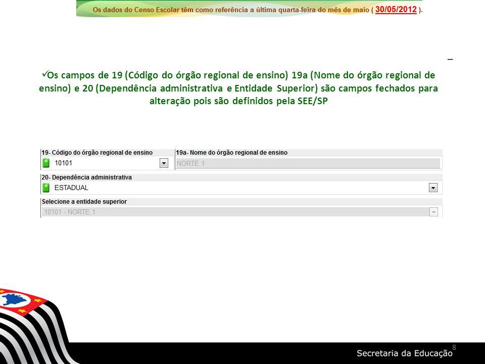Os campos de 19 (Código do órgão regional de ensino) 19a (Nome do órgão regional de ensino) e 20 (Dependência administrativa e Entidade Superior) são