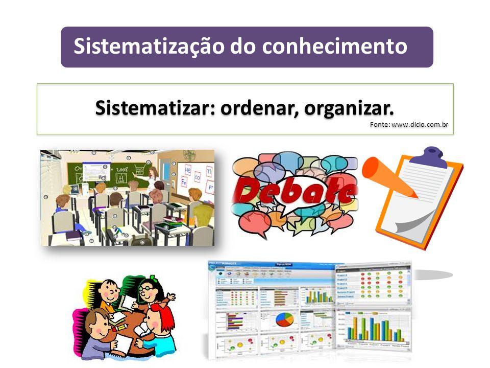 Sistematizar: ordenar, organizar.Fonte: www.dicio.com.br Sistematizar: ordenar, organizar.