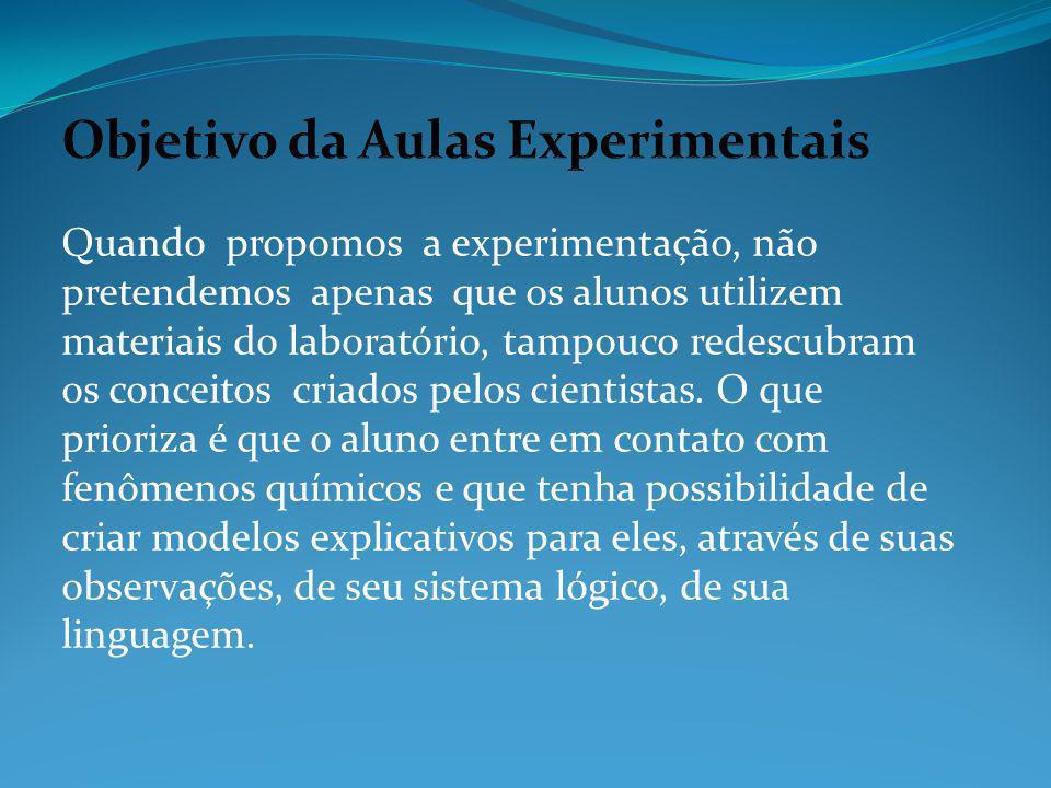 Quando propomos a experimentação, não pretendemos apenas que os alunos utilizem materiais do laboratório, tampouco redescubram os conceitos criados pe