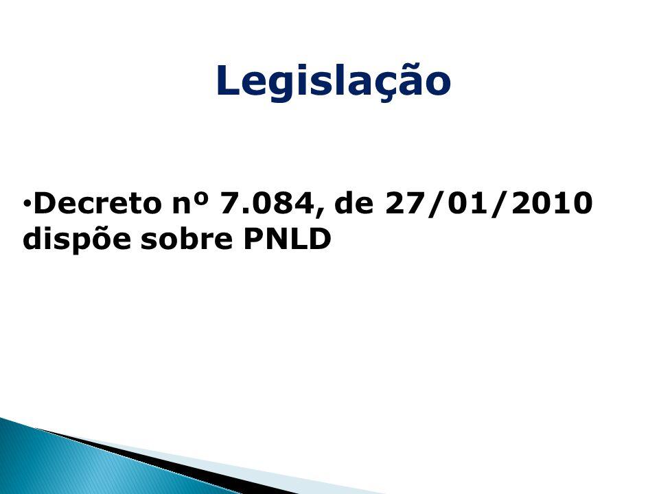 Legislação Decreto nº 7.084, de 27/01/2010 dispõe sobre PNLD