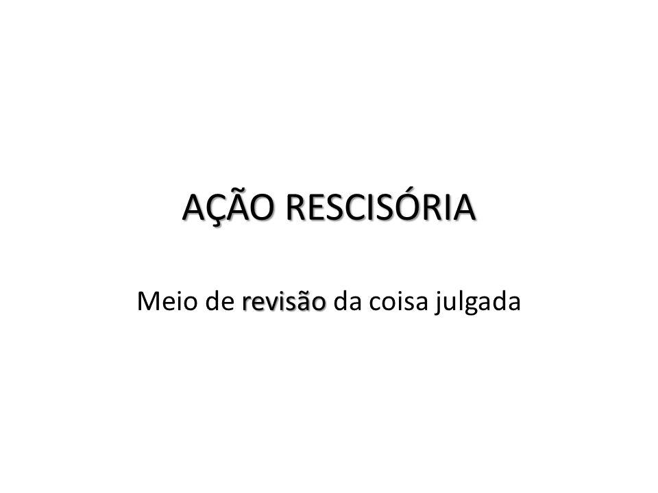 AÇÃO RESCISÓRIA revisão Meio de revisão da coisa julgada