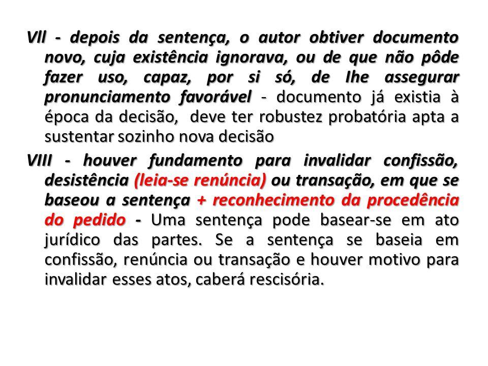 Vll - depois da sentença, o autor obtiver documento novo, cuja existência ignorava, ou de que não pôde fazer uso, capaz, por si só, de Ihe assegurar p