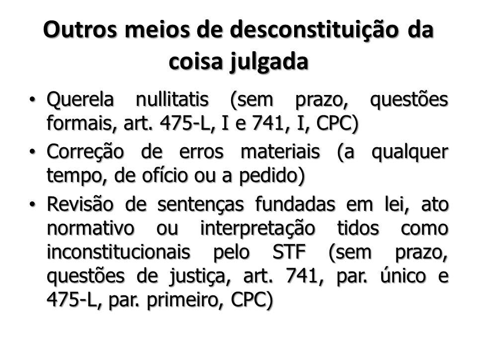 Outros meios de desconstituição da coisa julgada Querela nullitatis (sem prazo, questões formais, art. 475-L, I e 741, I, CPC) Querela nullitatis (sem