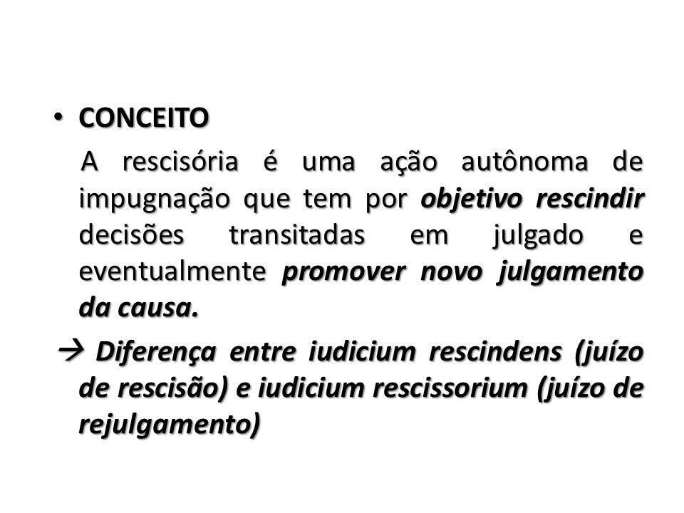 CONCEITO CONCEITO A rescisória é uma ação autônoma de impugnação que tem por objetivo rescindir decisões transitadas em julgado e eventualmente promov