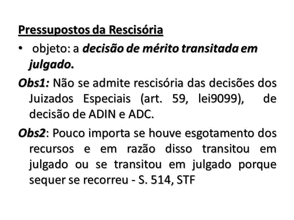Pressupostos da Rescisória objeto: a decisão de mérito transitada em julgado. objeto: a decisão de mérito transitada em julgado. Obs1: Não se admite r