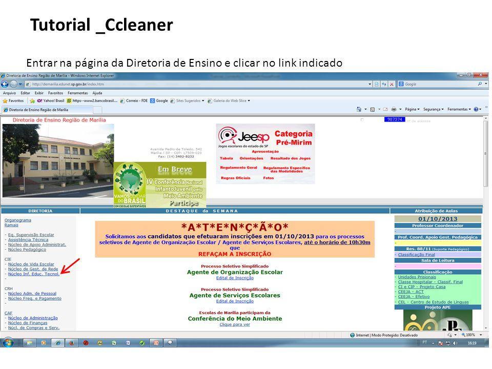 Entrar na página da Diretoria de Ensino e clicar no link indicado Tutorial _Ccleaner
