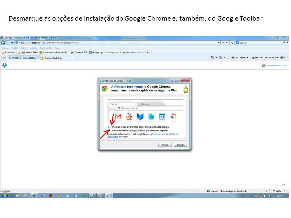 Desmarque as opções de instalação do Google Chrome e, também, do Google Toolbar